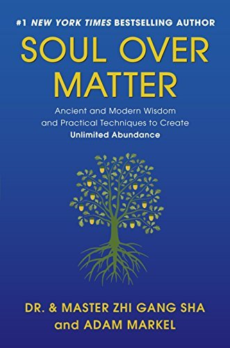 #7: Soul Over Matter: Ancient and Modern Wisdom and Practical Techniques to Create Unlimited Abundance